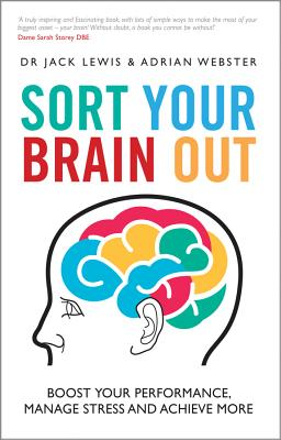 Sort Your Brain Out: Boost Your Performance, Manage Stress and Achieve More - Lewis, Jack, and Webster, Adrian