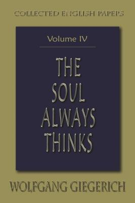 Soul Always Thinks: Collected English Papers, Volume IV - Giegerich, Wolfgang