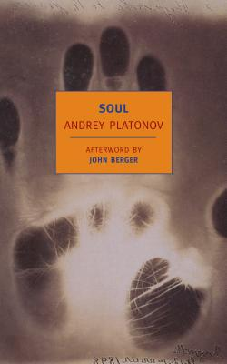 Soul: And Other Stories - Platonov, Andrey, and Chandler, Robert (Introduction by), and Berger, John (Afterword by)