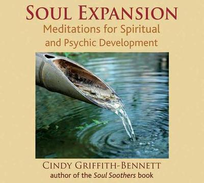 Soul Expansion Meditation CD: Meditations for Spiritual and Psychic Development - Griffith-Bennett, Cindy