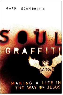 Soul Graffiti: Making a Life in the Way of Jesus - Scandrette, Mark, and Claiborne, Shane (Foreword by)