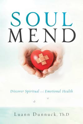 Soul Mend: Discover Spiritual and Emotional Health - Dunnuck, Luann
