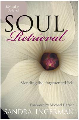 Soul Retrieval: Mending the Fragmented Self - Ingerman, Sandra
