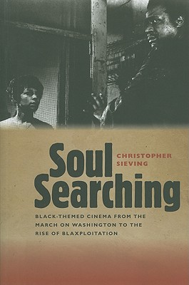 Soul Searching: Black-Themed Cinema from the March on Washington to the Rise of Blaxploitation - Sieving, Christopher, Professor