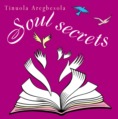 Soul Secrets: Wisdom to Change Your Life - Aregbesola, Tinuola
