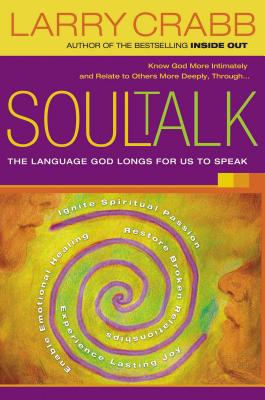Soul Talk: The Language God Longs for Us to Speak - Crabb, Larry, Dr.