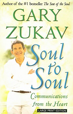 Soul to Soul: Communications from the Heart - Zukav, Gary
