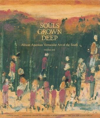 Souls Grown Deep Vol. 1: African American Vernacular Art - Arnett, William (Editor), and Arnett, Paul (Editor)