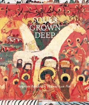 Souls Grown Deep Vol. 2: African American Vernacular Art - Arnett, William, and Sims, Lowery, and Livingston, Jane