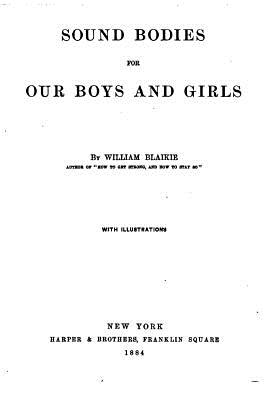 Sound Bodies for Our Boys and Girls - Blaikie, William