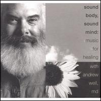 Sound Body, Sound Mind: Music for Healing [2 CD] - Andrew Weil