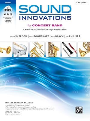 Sound Innovations for Concert Band, Bk 1: A Revolutionary Method for Beginning Musicians (Flute), Book & Online Media - Sheldon, Robert, and Boonshaft, Peter, and Black, Dave