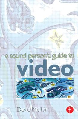 Sound Person's Guide to Video - Mellor, David
