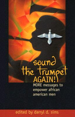 Sound the Trumpet Again!: More Messages to Empower African American Men - Sims, Darryl D (Editor)
