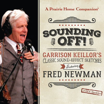 Sounding Off! Garrison Keilloras Classic Sound Effect Sketches Featuring Fred Newman - Keillor, Garrison (Performed by)