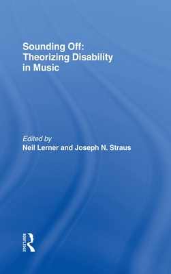 Sounding Off: Theorizing Disability in Music - Lerner, Neil (Editor)