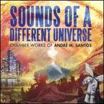 Sounds of a Different Universe: Chamber Works of André M. Santos