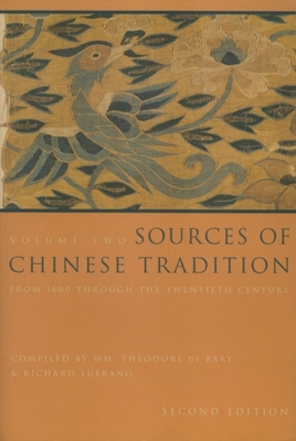 Sources of Chinese Tradition: From 1600 Through the Twentieth Century - Bary, Wm Theodore de (Editor), and Lufrano, Richard (Editor)