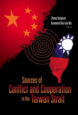 Sources of Conflict and Cooperation in the Taiwan Strait - Wu, Raymond Ray (Editor), and Zheng, Yong-Nian (Editor)