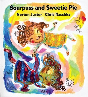 Sourpuss and Sweetie Pie - Juster, Norton