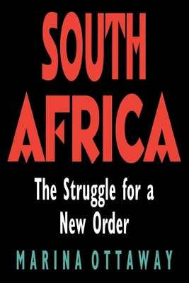 South Africa: The Struggle for a New Order - Ottaway, Marina, Professor