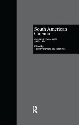 South American Cinema: A Critical Filmography, l915-l994 - Barnard, Timothy (Editor), and Rist, Peter (Editor)