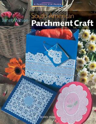 South American Parchment Craft - Wilson, Janet