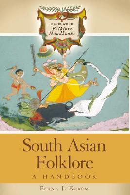 South Asian Folklore: A Handbook - Korom, Frank J, Ph.D.