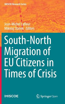 South-North Migration of EU Citizens in Times of Crisis 2017 - Lafleur, Jean-Michel (Editor), and Stanek, Mikolaj (Editor)