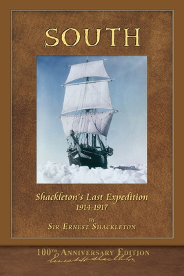 South (Shackleton's Last Expedition): Illustrated 100th Anniversary Edition - Shackleton, Ernest