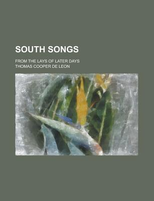 South Songs: From the Lays of Later Days - Leon, T C