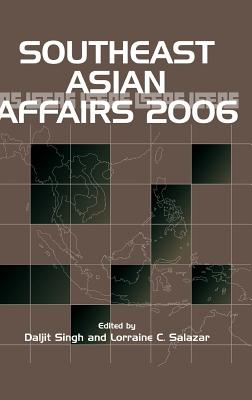 Southeast Asian Affairs 2006 - Singh, Daljit (Editor), and Salazar, Lorraine C (Editor)