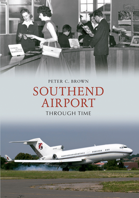 Southend Airport Through Time - Brown, Peter C.