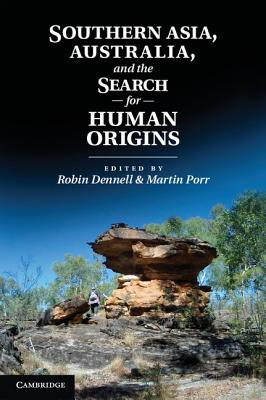 Southern Asia, Australia, and the Search for Human Origins - Dennell, Robin (Editor), and Porr, Martin (Editor)