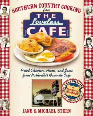 Southern Country Cooking from the Loveless Cafe: Fried Chicken, Hams, and Jams from Nashville's Favorite Cafe - Stern, Jane, and Stern, Michael, and Thomas Nelson Publishers