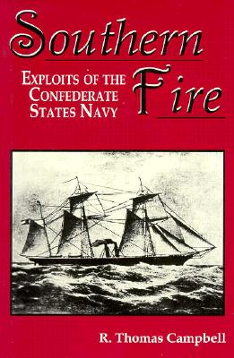 Southern Fire: Exploits of the Confederate States Navy - Campbell, R Thomas