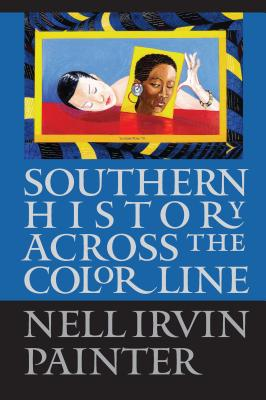 Southern History Across the Color Line - Painter, Nell Irvin