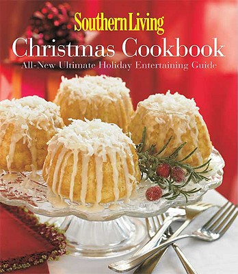 Southern Living Christmas Cookbook: All-New Ultimate Holiday Entertaining Guide - Brennan, Rebecca (Editor), and Fitzpatrick Wyatt, Nancy (Editor), and Carlisle Payne, Susan (Editor)