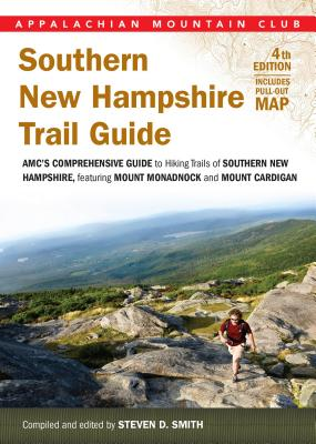 Southern New Hampshire Trail Guide: AMC's Comprehensive Guide to Hiking Trails, Featuring Monadnock, Cardigan, Kearsarge, Lakes Region - Smith, Steven D, Professor (Editor)