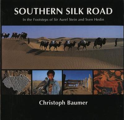 Southern Silk Road: In the Footsteps of Sir Aurel - Baumer, Christopher