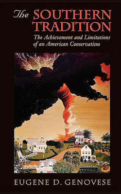 Southern Tradition: The Achievement and Limitations of an American Conservatism - Genovese, Eugene D