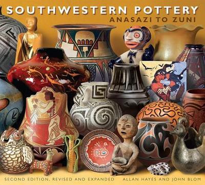 Southwestern Pottery: Anasazi to Zuni - Hayes, Allan, and Blom, John, and Hayes, Carol