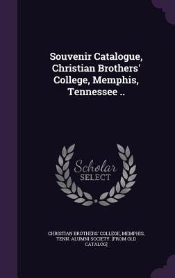 Souvenir Catalogue, Christian Brothers' College, Memphis, Tennessee .. - Christian Brothers' College, Memphis Te (Creator)