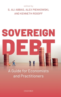 Sovereign Debt: A Guide for Economists and Practitioners - Abbas, S. Ali (Editor), and Pienkowski, Alex (Editor), and Rogoff, Kenneth (Editor)