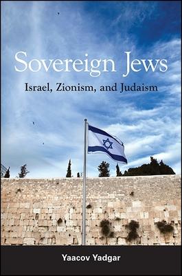 Sovereign Jews: Israel, Zionism, and Judaism - Yadgar, Yaacov