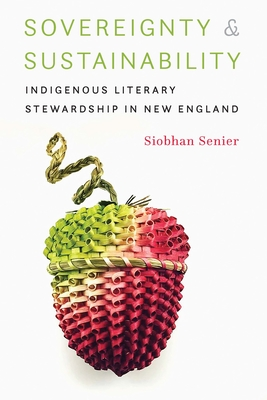 Sovereignty and Sustainability: Indigenous Literary Stewardship in New England - Senier, Siobhan