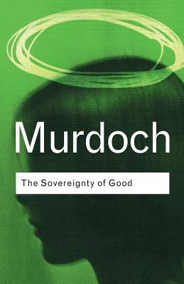 Sovereignty of Good - Murdoch, Iris