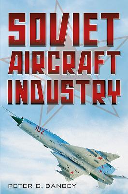 Soviet Aircraft Industry - Dancey, Peter G.