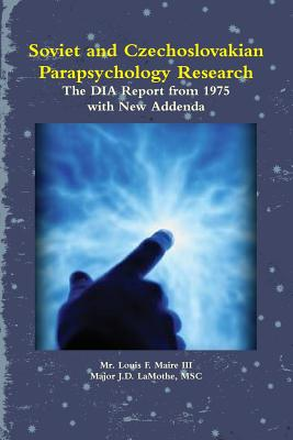 Soviet and Czechoslovakian Parapsychology Research: The Dia Report from 1975 with New Addenda - Maire, Louis F III, and Lamothe, Msc Major J D