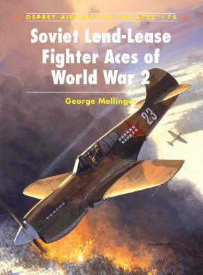 Soviet Lend-Lease Fighter Aces of World War 2 - Mellinger, George